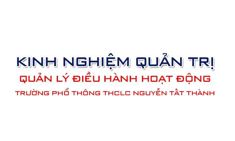 Kinh nghiệm quản trị, quản lý điều hành hoạt động của trường Phổ thông thực hành chất lượng cao Nguyễn Tất Thành thuộc trường Cao đẳng Sư phạm Hòa Bình