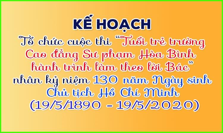 """Kế hoạch Tổ chứcCuộc thi """"Tuổi trẻ trường Cao đẳng Sư phạm Hòa Bình hành trình theo chân Bác"""" nhân kỷ niệm 130 năm Ngày sinh Chủ tịch Hồ Chí Minh (19/5/1890 – 19/5/2020)"""