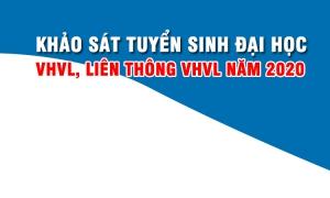 Khảo sát Tuyển sinh đại học VHVL, Liên thông VHVL năm 2020